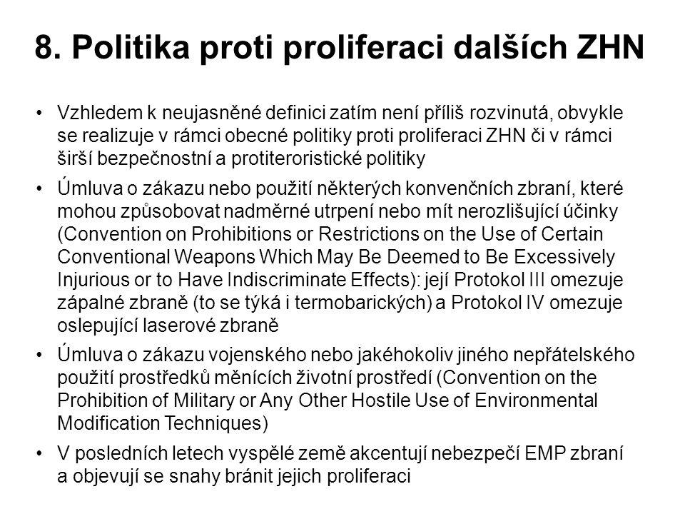 8. Politika proti proliferaci dalších ZHN Vzhledem k neujasněné definici zatím není příliš rozvinutá, obvykle se realizuje v rámci obecné politiky pro