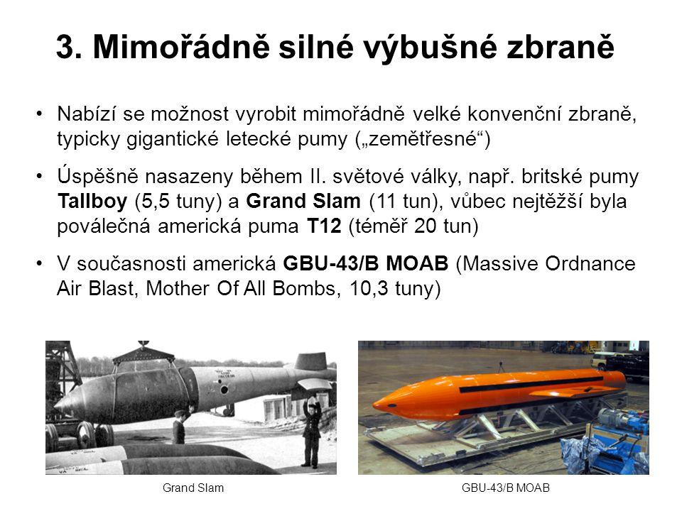 """3. Mimořádně silné výbušné zbraně Nabízí se možnost vyrobit mimořádně velké konvenční zbraně, typicky gigantické letecké pumy (""""zemětřesné"""") Úspěšně n"""