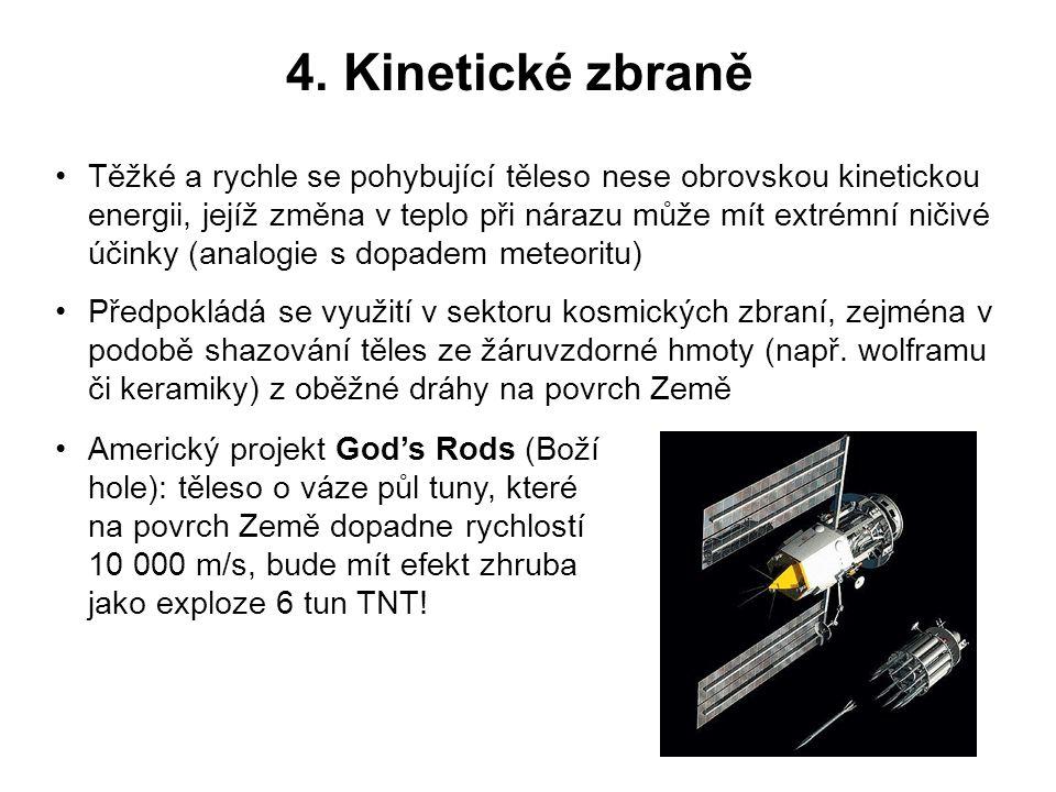 4. Kinetické zbraně Těžké a rychle se pohybující těleso nese obrovskou kinetickou energii, jejíž změna v teplo při nárazu může mít extrémní ničivé úči