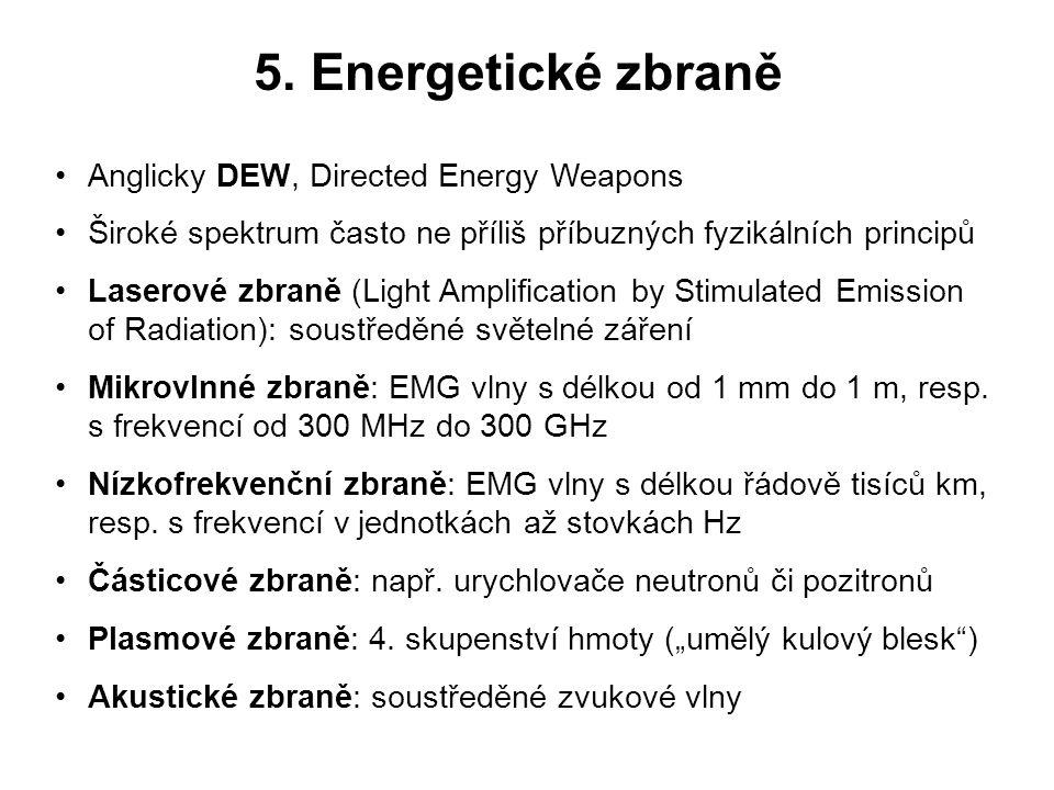 5. Energetické zbraně Anglicky DEW, Directed Energy Weapons Široké spektrum často ne příliš příbuzných fyzikálních principů Laserové zbraně (Light Amp