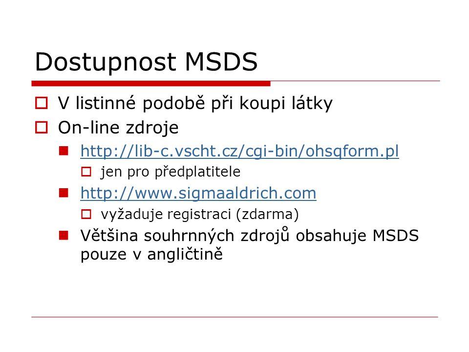 Dostupnost MSDS  V listinné podobě při koupi látky  On-line zdroje http://lib-c.vscht.cz/cgi-bin/ohsqform.pl  jen pro předplatitele http://www.sigm