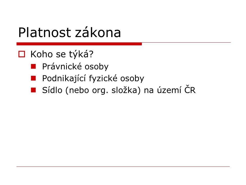 Platnost zákona  Koho se týká? Právnické osoby Podnikající fyzické osoby Sídlo (nebo org. složka) na území ČR