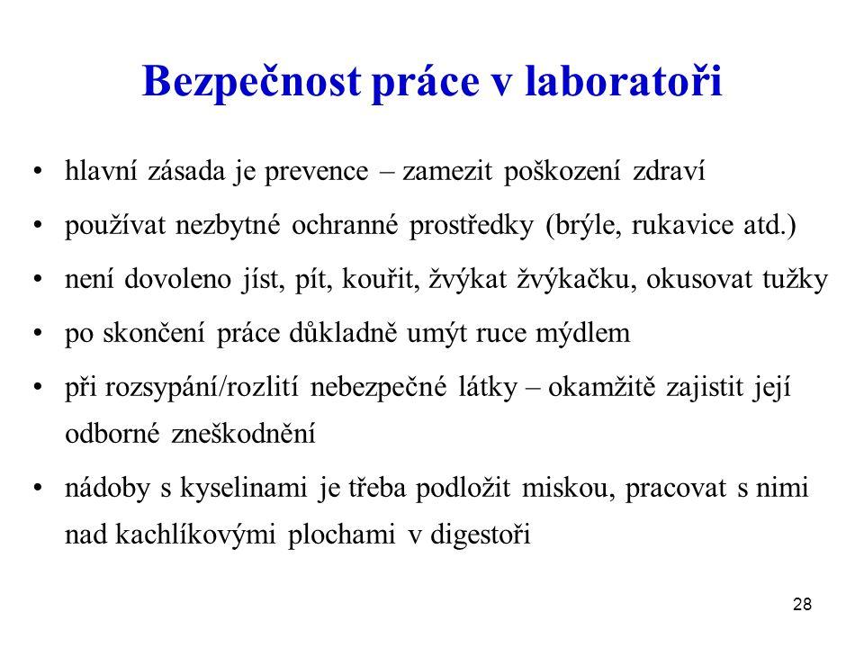 28 Bezpečnost práce v laboratoři hlavní zásada je prevence – zamezit poškození zdraví používat nezbytné ochranné prostředky (brýle, rukavice atd.) nen