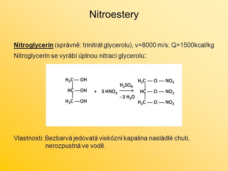Nitroestery Nitroglycerín (správně: trinitrát glycerolu), v=8000 m/s; Q=1500kcal/kg Nitroglycerín se vyrábí úplnou nitrací glycerolu : Vlastnosti: Bezbarvá jedovatá viskózní kapalina nasládlé chuti, nerozpustná ve vodě.
