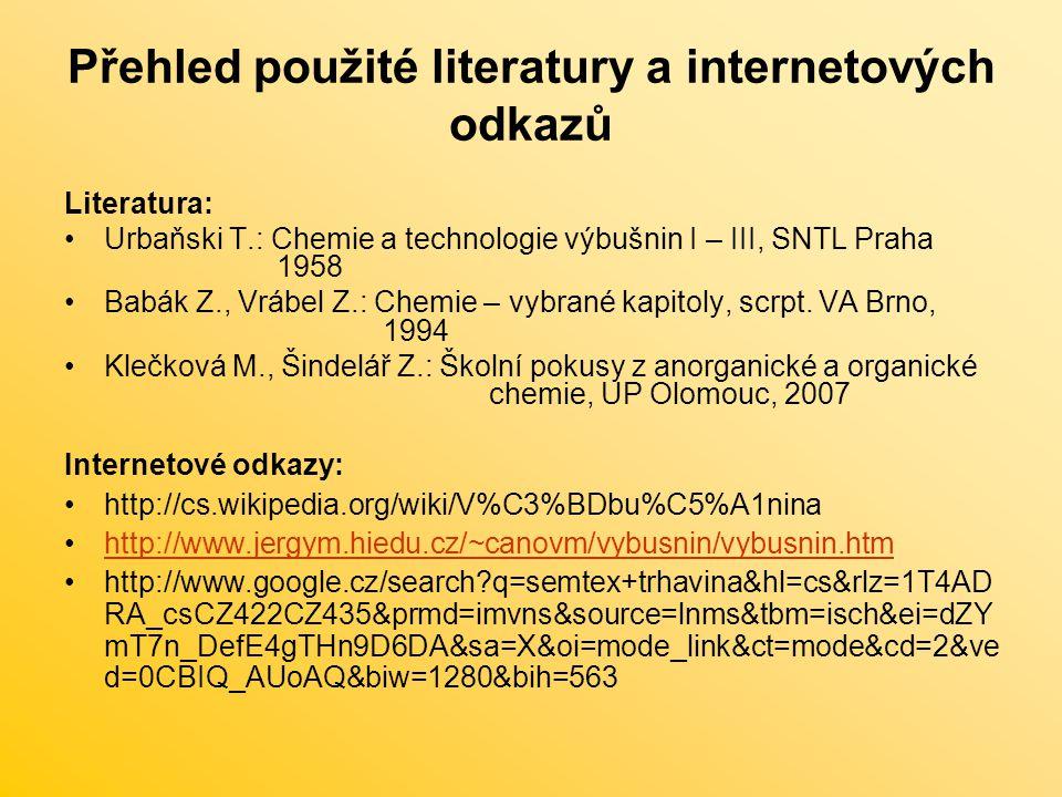 Přehled použité literatury a internetových odkazů Literatura: Urbaňski T.: Chemie a technologie výbušnin I – III, SNTL Praha 1958 Babák Z., Vrábel Z.: Chemie – vybrané kapitoly, scrpt.