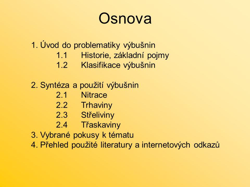 Osnova 1.Úvod do problematiky výbušnin 1.1Historie, základní pojmy 1.2Klasifikace výbušnin 2.