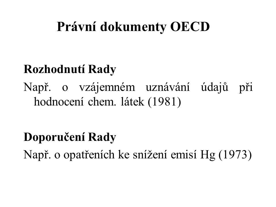 Právní dokumenty OECD Rozhodnutí Rady Např.o vzájemném uznávání údajů při hodnocení chem.