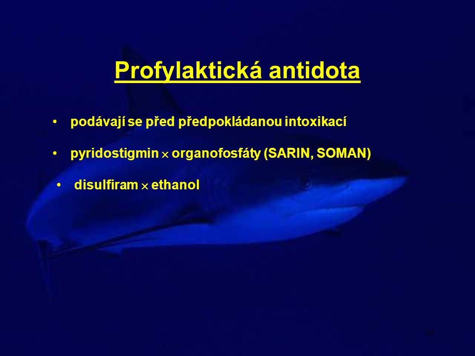 30 Profylaktická antidota podávají se před předpokládanou intoxikací pyridostigmin  organofosfáty (SARIN, SOMAN) disulfiram  ethanol
