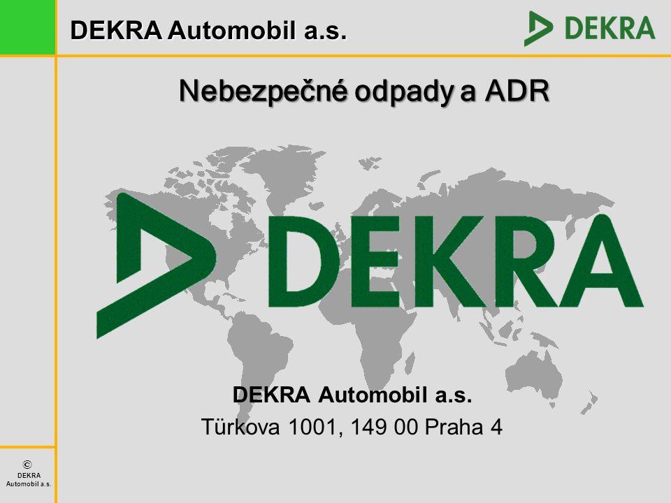 DEKRA Automobil a.s. © DEKRA Automobil a.s. DEKRA Automobil a.s. Türkova 1001, 149 00 Praha 4 Nebezpečné odpady a ADR