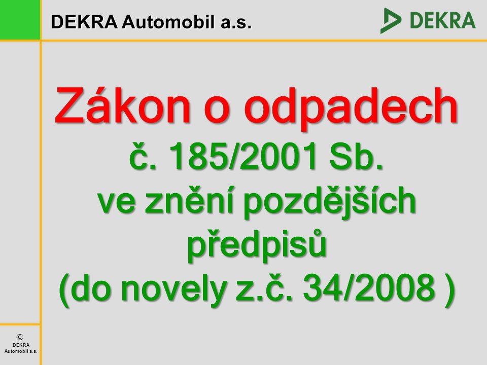 DEKRA Automobil a.s. © DEKRA Automobil a.s. Zákon o odpadech č. 185/2001 Sb. ve znění pozdějších předpisů (do novely z.č. 34/2008 )