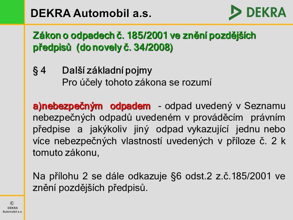 DEKRA Automobil a.s. © DEKRA Automobil a.s. Zákon o odpadech č. 185/2001 ve znění pozdějších předpisů (do novely č. 34/2008) § 4 Další základní pojmy
