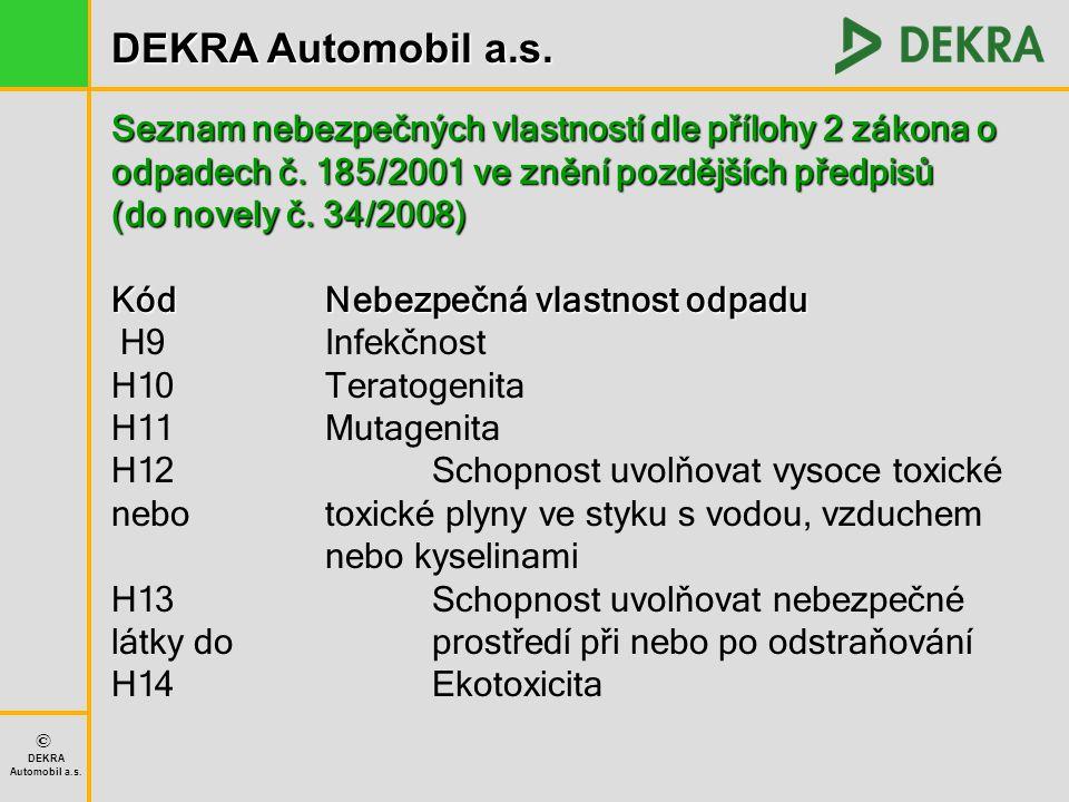 DEKRA Automobil a.s. © DEKRA Automobil a.s. Seznam nebezpečných vlastností dle přílohy 2 zákona o odpadech č. 185/2001 ve znění pozdějších předpisů (d