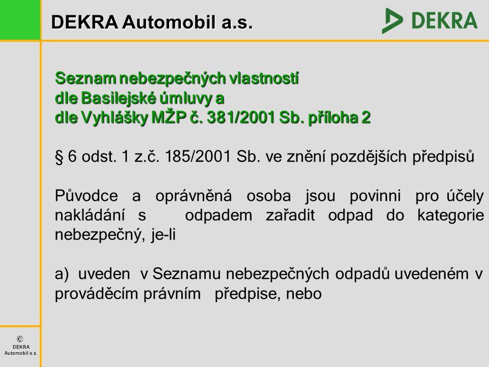 DEKRA Automobil a.s. © DEKRA Automobil a.s. Seznam nebezpečných vlastností dle Basilejské úmluvy a dle Vyhlášky MŽP č. 381/2001 Sb. příloha 2 § 6 odst