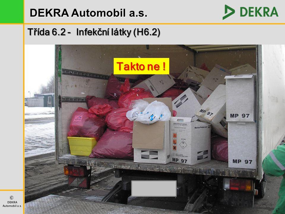 DEKRA Automobil a.s. © DEKRA Automobil a.s. Třída 6.2 - Infekční látky (H6.2) Takto ne !