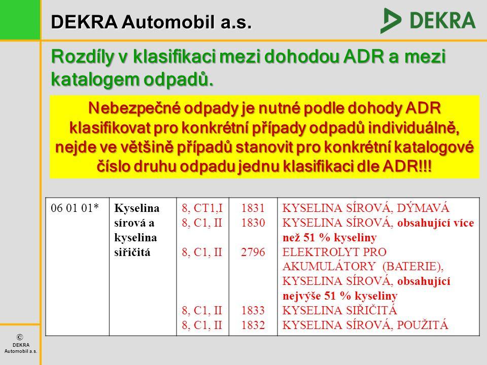 DEKRA Automobil a.s. © DEKRA Automobil a.s. Rozdíly v klasifikaci mezi dohodou ADR a mezi katalogem odpadů. Nebezpečné odpady je nutné podle dohody AD