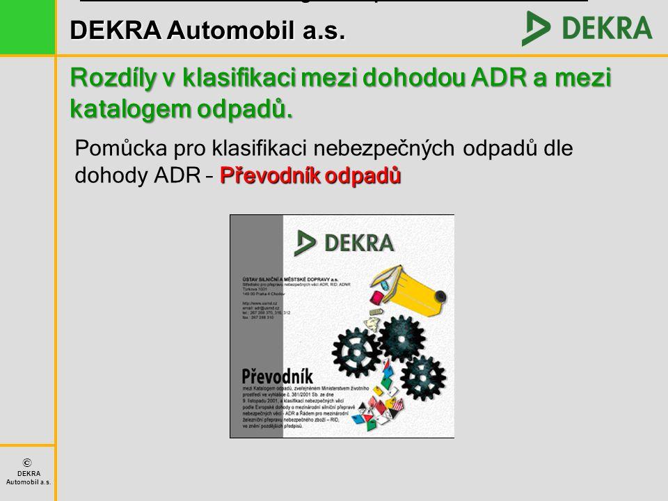 DEKRA Automobil a.s. © DEKRA Automobil a.s. Rozdíly v klasifikaci mezi dohodou ADR a mezi katalogem odpadů. Převodník mezi katalogem odpadů a dohodou