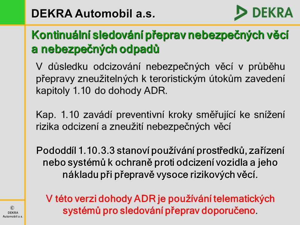 DEKRA Automobil a.s. © DEKRA Automobil a.s. Kontinuální sledování přeprav nebezpečných věcí a nebezpečných odpadů V důsledku odcizování nebezpečných v