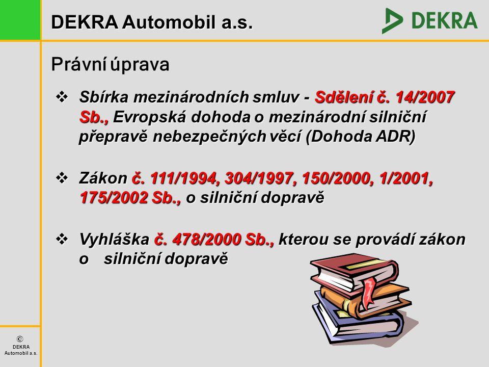 DEKRA Automobil a.s. © DEKRA Automobil a.s. Právní úprava  Sbírka mezinárodních smluv - Sdělení č. 14/2007 Sb., Evropská dohoda o mezinárodní silničn