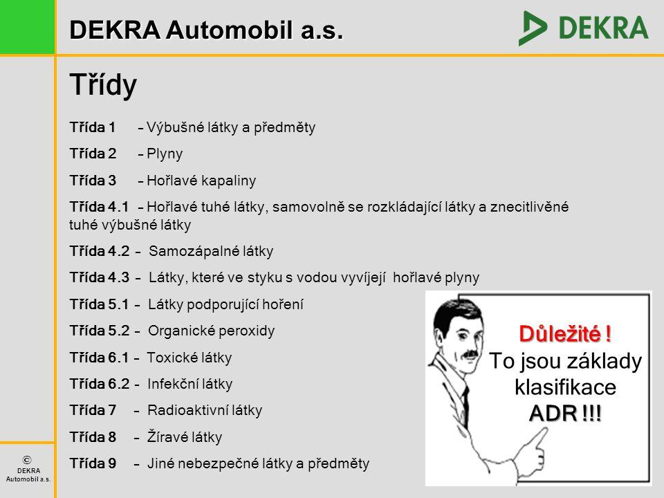 DEKRA Automobil a.s. © DEKRA Automobil a.s. Třída 1 – Výbušné látky a předměty Třída 2 – Plyny Třída 3 – Hořlavé kapaliny Třída 4.1 – Hořlavé tuhé lát