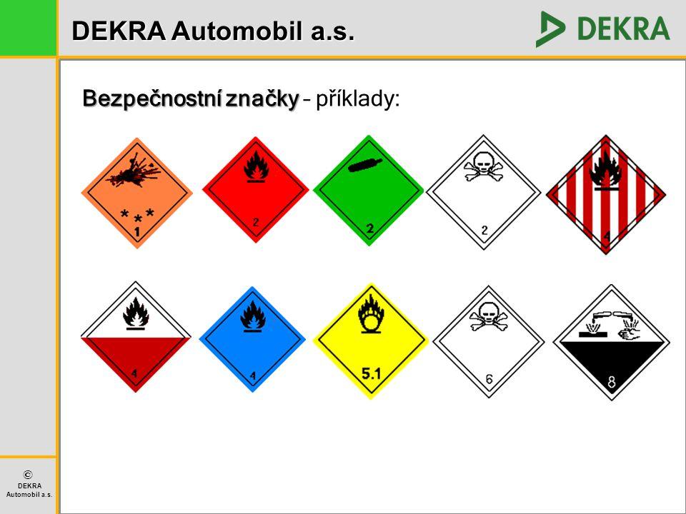DEKRA Automobil a.s. © DEKRA Automobil a.s. Bezpečnostní značky Bezpečnostní značky – příklady: