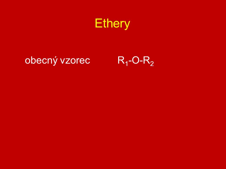 Ethery obecný vzorec R 1 -O-R 2