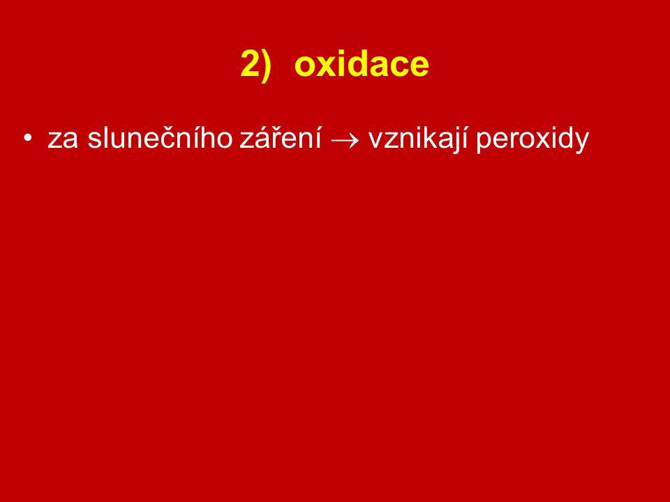2) oxidace za slunečního záření  vznikají peroxidy