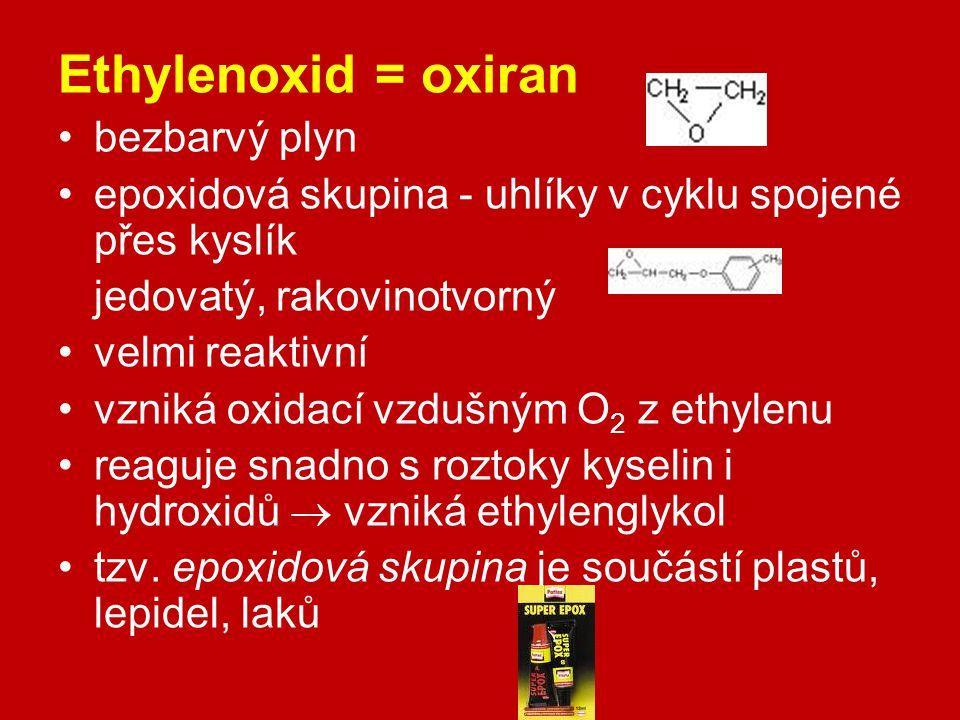 Ethylenoxid = oxiran bezbarvý plyn epoxidová skupina - uhlíky v cyklu spojené přes kyslík jedovatý, rakovinotvorný velmi reaktivní vzniká oxidací vzdu