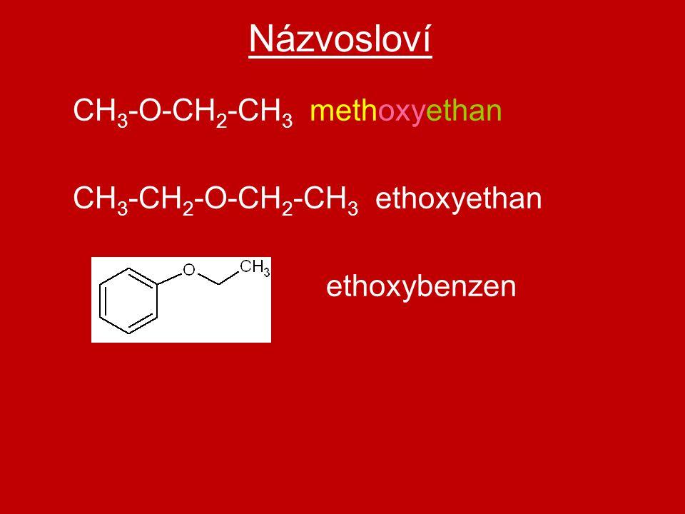 Názvosloví CH 3 -O-CH 2 -CH 3 methoxyethan CH 3 -CH 2 -O-CH 2 -CH 3 ethoxyethan ethoxybenzen