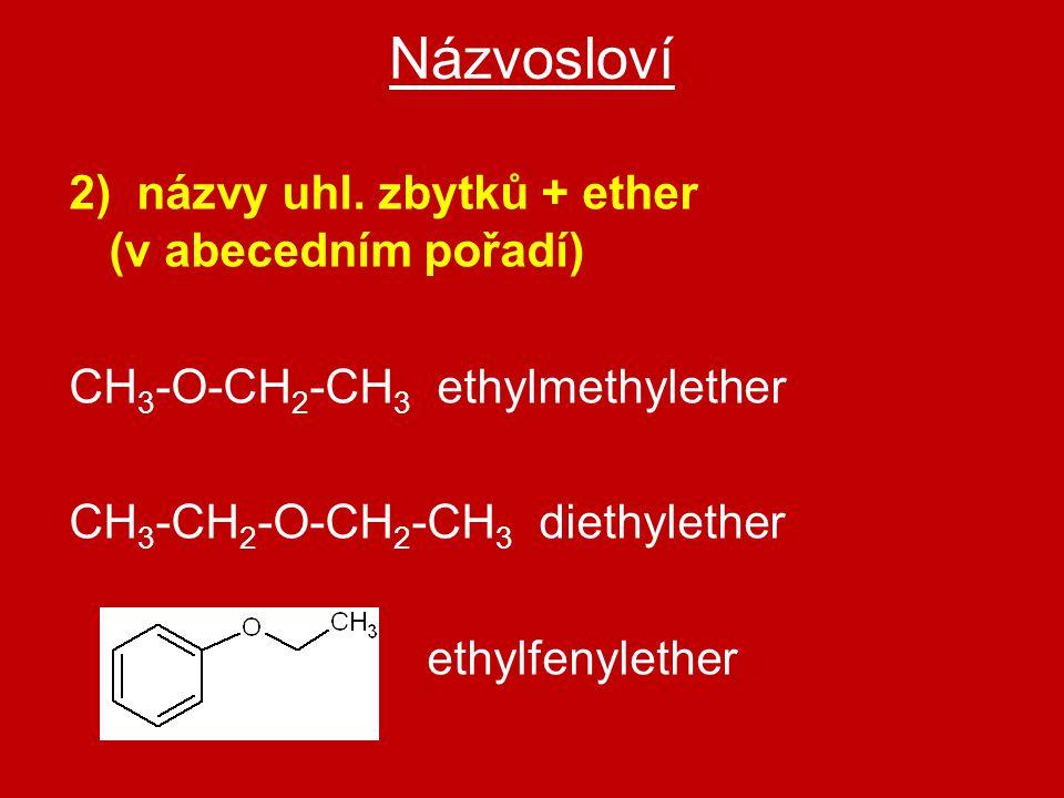 Názvosloví 2) názvy uhl. zbytků + ether (v abecedním pořadí) CH 3 -O-CH 2 -CH 3 ethylmethylether CH 3 -CH 2 -O-CH 2 -CH 3 diethylether ethylfenylether