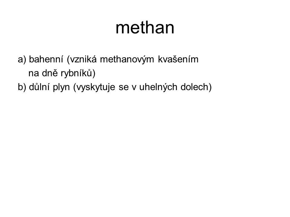 methan a) bahenní (vzniká methanovým kvašením na dně rybníků) b) důlní plyn (vyskytuje se v uhelných dolech)