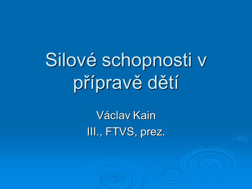 Silové schopnosti v přípravě dětí Václav Kain III., FTVS, prez.