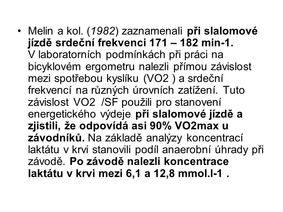 Baker (1982) sledoval hladiny krevního laktátu v 4.-5.