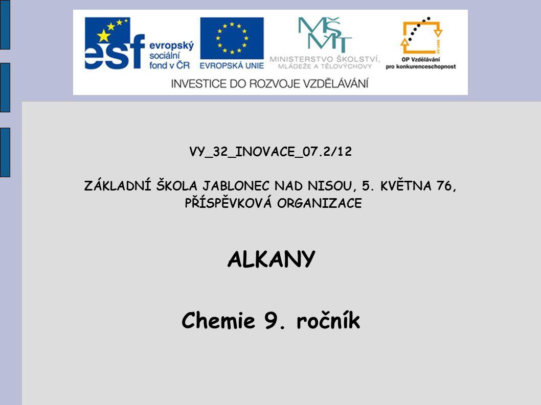 VY_32_INOVACE_07.2/12 ZÁKLADNÍ ŠKOLA JABLONEC NAD NISOU, 5. KVĚTNA 76, PŘÍSPĚVKOVÁ ORGANIZACE ALKANY Chemie 9. ročník