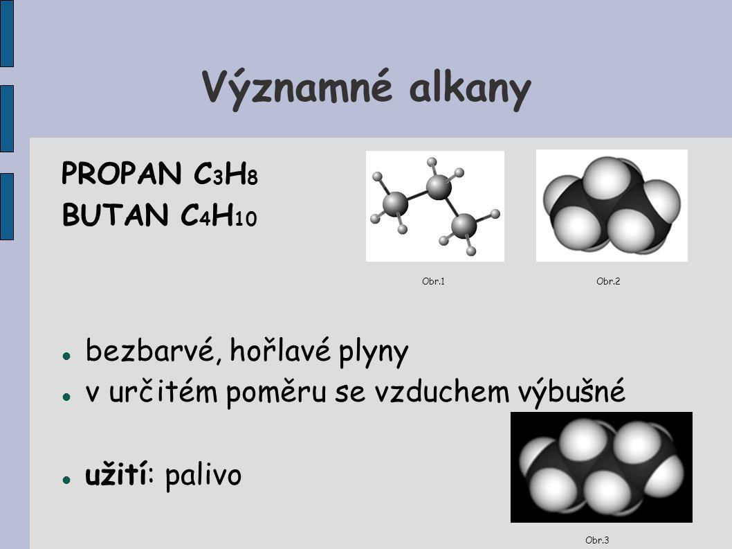 Významné alkany PROPAN C 3 H 8 BUTAN C 4 H 10 Obr.1 Obr.2 bezbarvé, hořlavé plyny v určitém poměru se vzduchem výbušné užití: palivo Obr.3
