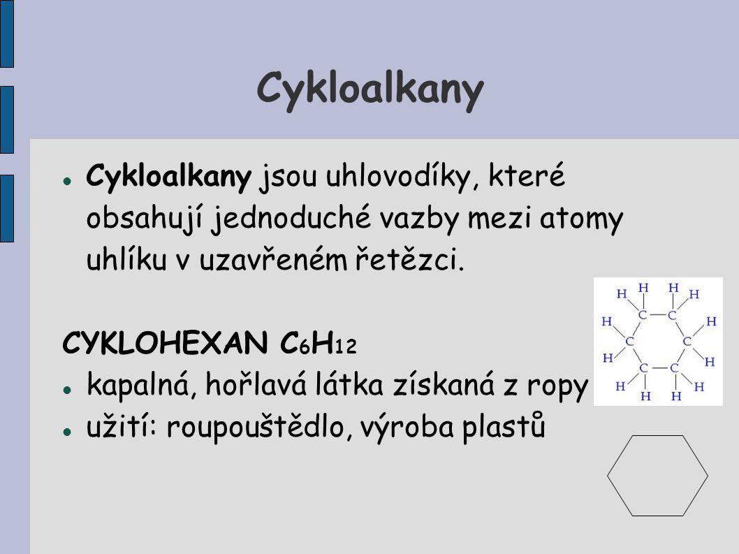 Cykloalkany Cykloalkany jsou uhlovodíky, které obsahují jednoduché vazby mezi atomy uhlíku v uzavřeném řetězci. CYKLOHEXAN C 6 H 12 kapalná, hořlavá l