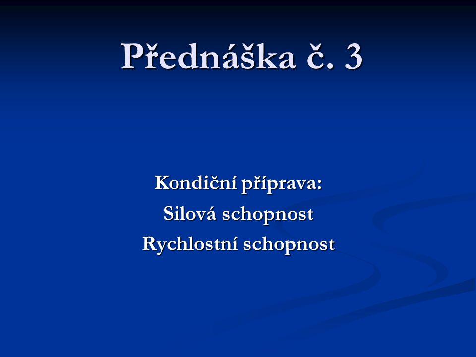 Přednáška č. 3 Kondiční příprava: Silová schopnost Rychlostní schopnost