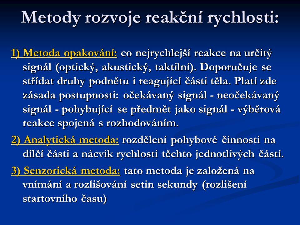 Metody rozvoje reakční rychlosti: 1) Metoda opakování: co nejrychlejší reakce na určitý signál (optický, akustický, taktilní). Doporučuje se střídat d