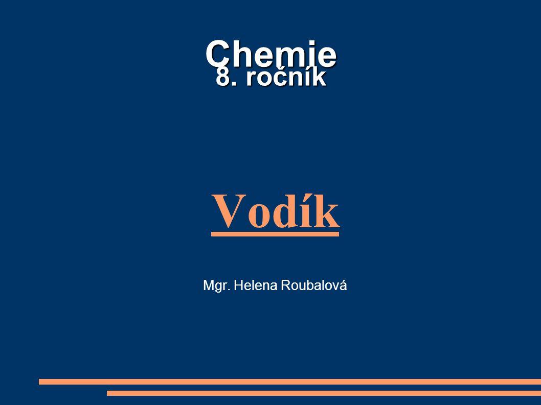 Chemie 8. ročník Vodík Mgr. Helena Roubalová
