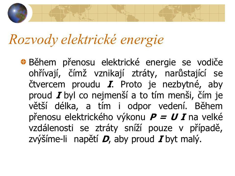Rozvody elektrické energie Elektrickou energii lze přenášet velmi hospodárně, a to i do značné vzdálenosti.