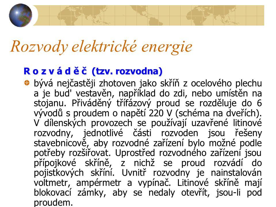 Rozvody elektrické energie P ř í p o j k y a r o z v á d ě č e Z rozvodné sítě 380/220 V se přivádí elektrický proud do objektů přípojkou, tj.