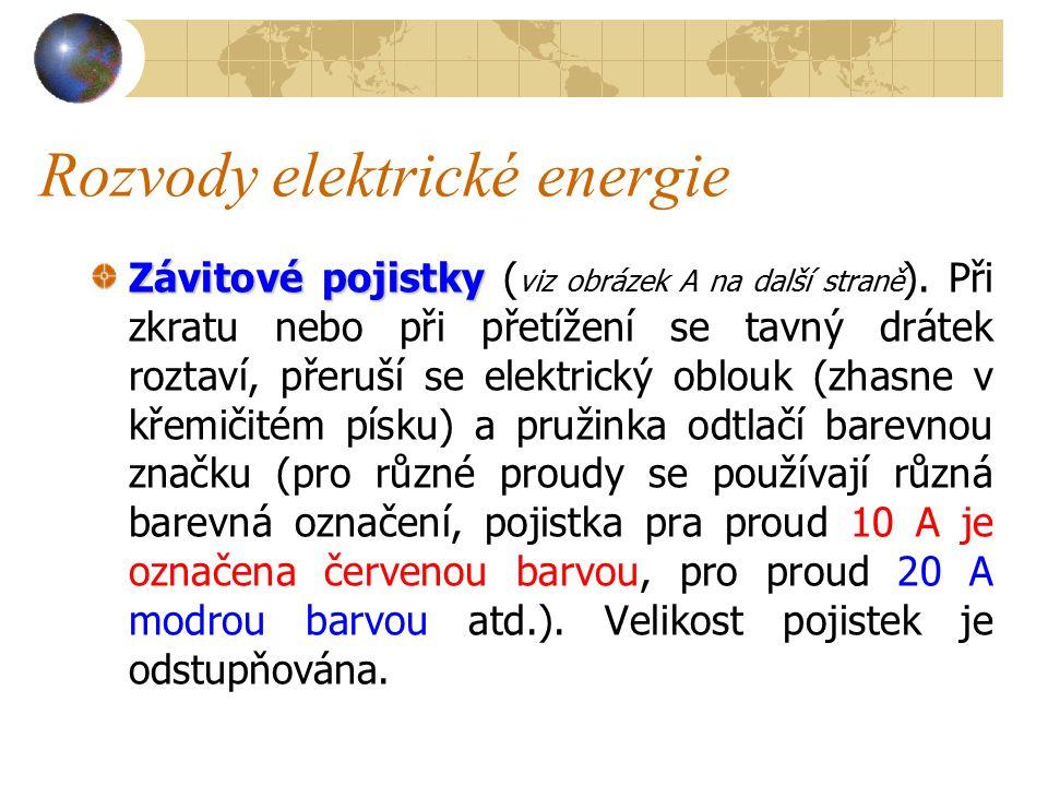 Rozvody elektrické energie P o j i s t k y, j i s t i č e a v y p í n a č e Proti přetížení proudem nebo proti zkratu chráníme elektrická zařízení p pp pojistkami a jističi.