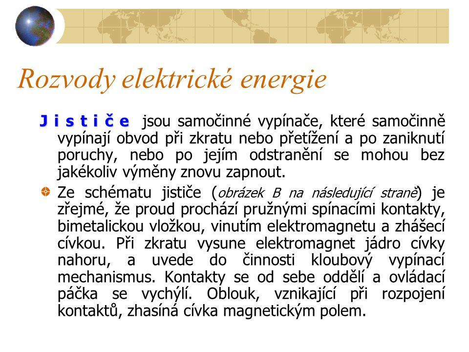 Rozvody elektrické energie 0 pojistkách je potřebné si zapamatovat: 1.Před výměnou pojistek je třeba vypnout hlavní vypínač.