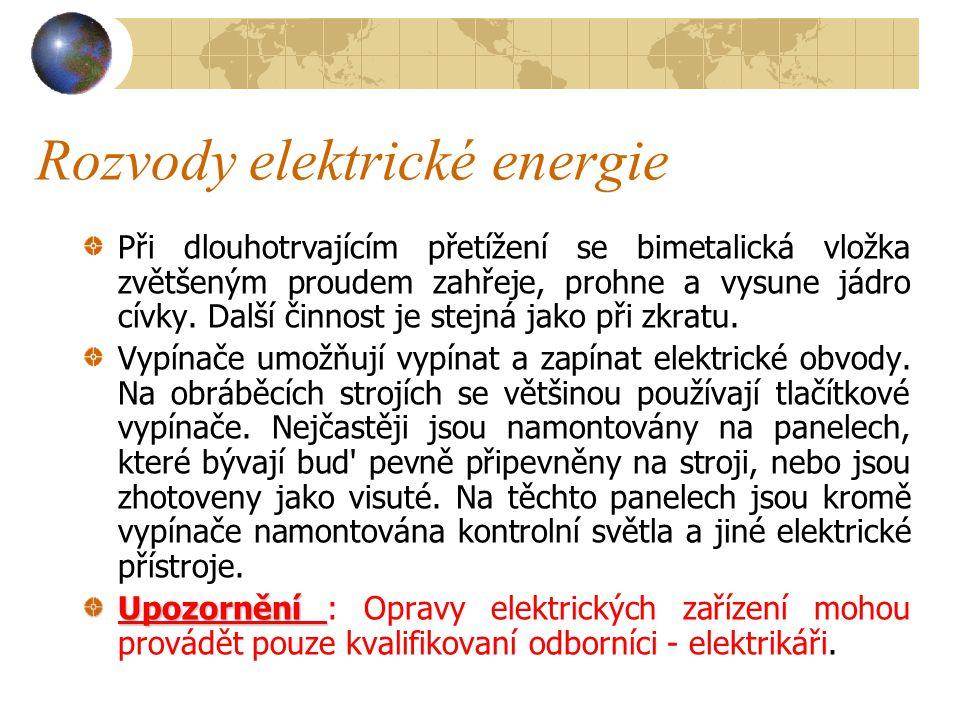 Rozvody elektrické energie Jistič 1 – spínací kontakty, 2 – bimetalická vložka, 3 – elektromagnet, 4 – zhášecí cívka, 5 – kloubový mechanizmus, 6 – ovládací páka