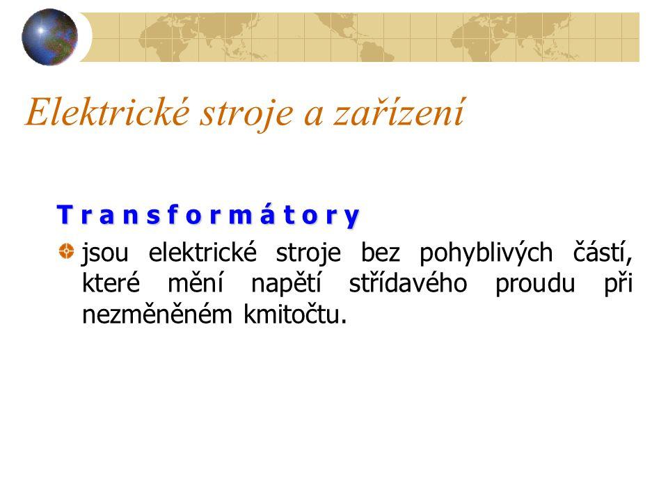 Elektrické stroje a zařízení Mezi n nn netočivé patří zejména : transformátory a měniče (usměrňovače a střídače), mezi t tt točivé patří generátory a motory.