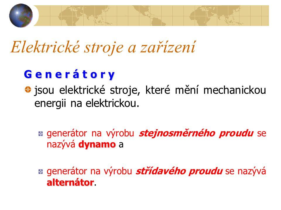 Elektrické stroje a zařízení U s m ě r ň o v a č e jsou elektrické stroje, které mění elektrickou energii opět na elektrickou, ale jiného druhu (např.