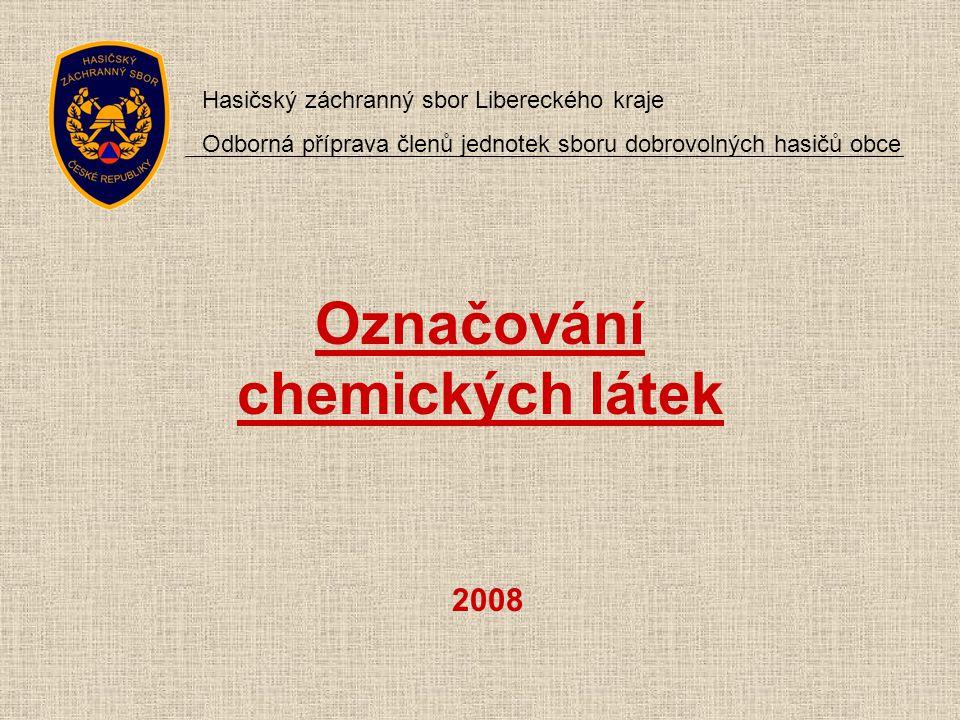 Označování chemických látek 2008 Hasičský záchranný sbor Libereckého kraje Odborná příprava členů jednotek sboru dobrovolných hasičů obce