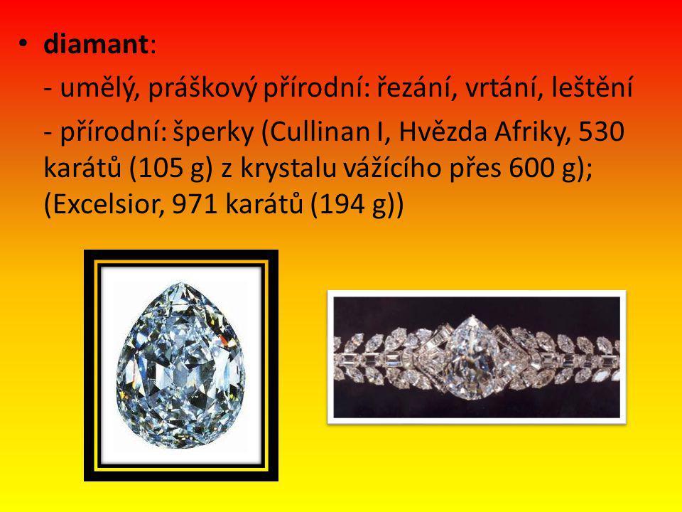 diamant: - umělý, práškový přírodní: řezání, vrtání, leštění - přírodní: šperky (Cullinan I, Hvězda Afriky, 530 karátů (105 g) z krystalu vážícího pře