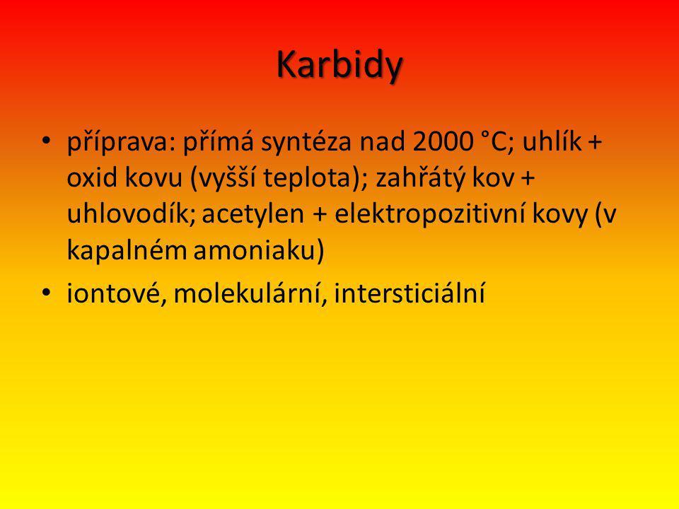 Karbidy příprava: přímá syntéza nad 2000 °C; uhlík + oxid kovu (vyšší teplota); zahřátý kov + uhlovodík; acetylen + elektropozitivní kovy (v kapalném amoniaku) iontové, molekulární, intersticiální