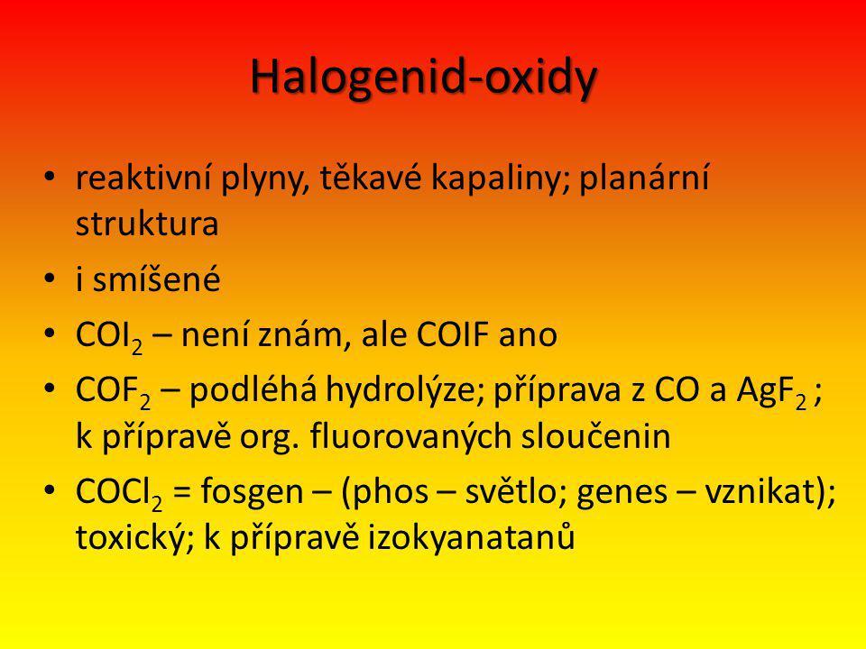 Halogenid-oxidy reaktivní plyny, těkavé kapaliny; planární struktura i smíšené COI 2 – není znám, ale COIF ano COF 2 – podléhá hydrolýze; příprava z CO a AgF 2 ; k přípravě org.