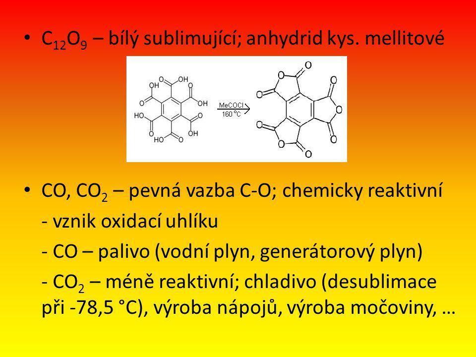 C 12 O 9 – bílý sublimující; anhydrid kys. mellitové CO, CO 2 – pevná vazba C-O; chemicky reaktivní - vznik oxidací uhlíku - CO – palivo (vodní plyn,